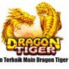 Panduan Terbaik Main Dragon Tiger IDN LIVE